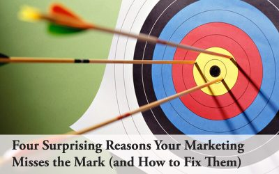 Four Surprising Reasons Your Marketing Misses the Mark (and How to Fix Them)